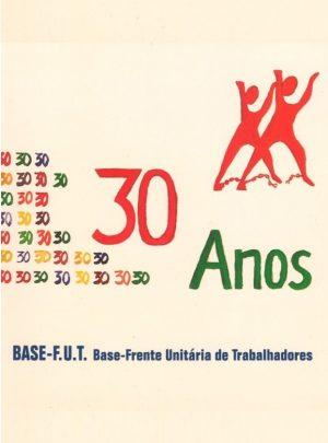 30 ANOS DA BASE – FRENTE UNITÁRIA DE TRABALHADORES