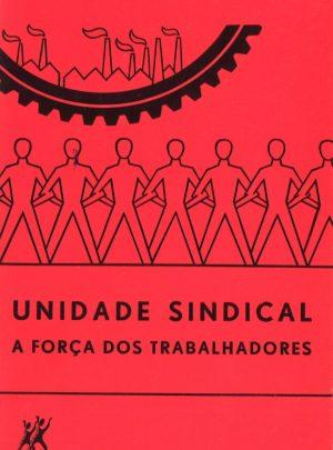 UNIDADE SINDICAL- A FORÇA DOS TRABALHADORES
