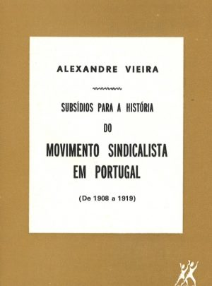 SUBSÍDIOS PARA A HISTORIA DO MOVIMENTO SINDICAL EM PORTUGAL